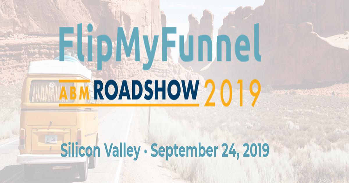 FlipMyFunnel: Silicon Valley ABM Roadshow 2019