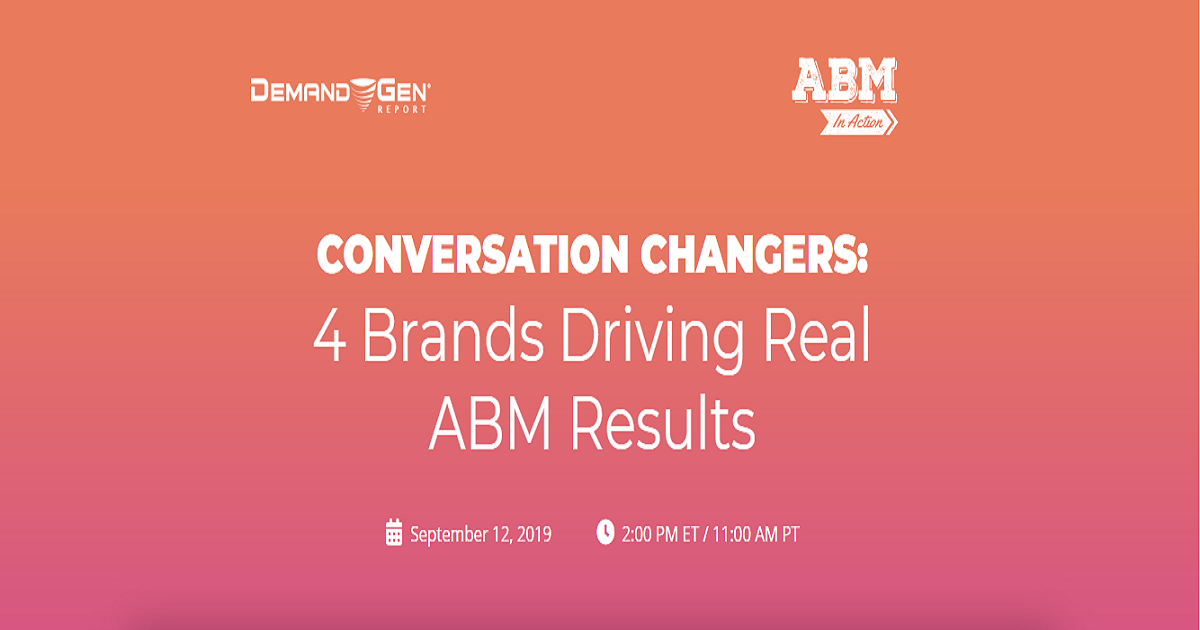 CONVERSATION CHANGERS: 4 Brands Driving Real ABM Results