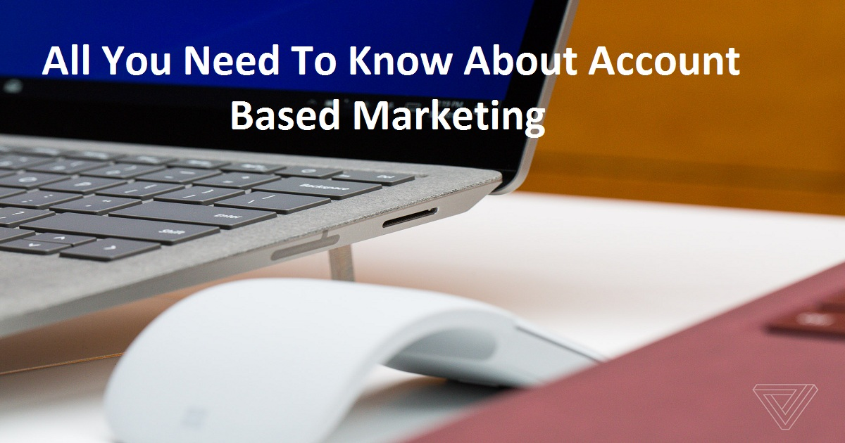 All You Need To Know About Account Based Marketing