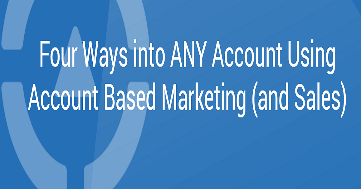 Four Ways into ANY Account Using Account-Based Marketing