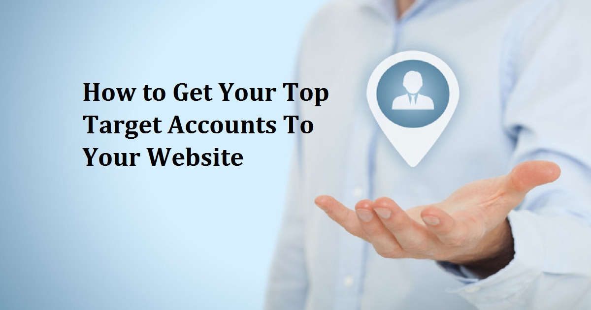 How to Get Your Top Target Accounts To Your Website
