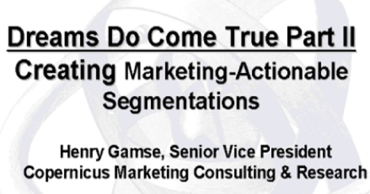 Dreams Do Come True: Marketing-Actionable Market Segmentation
