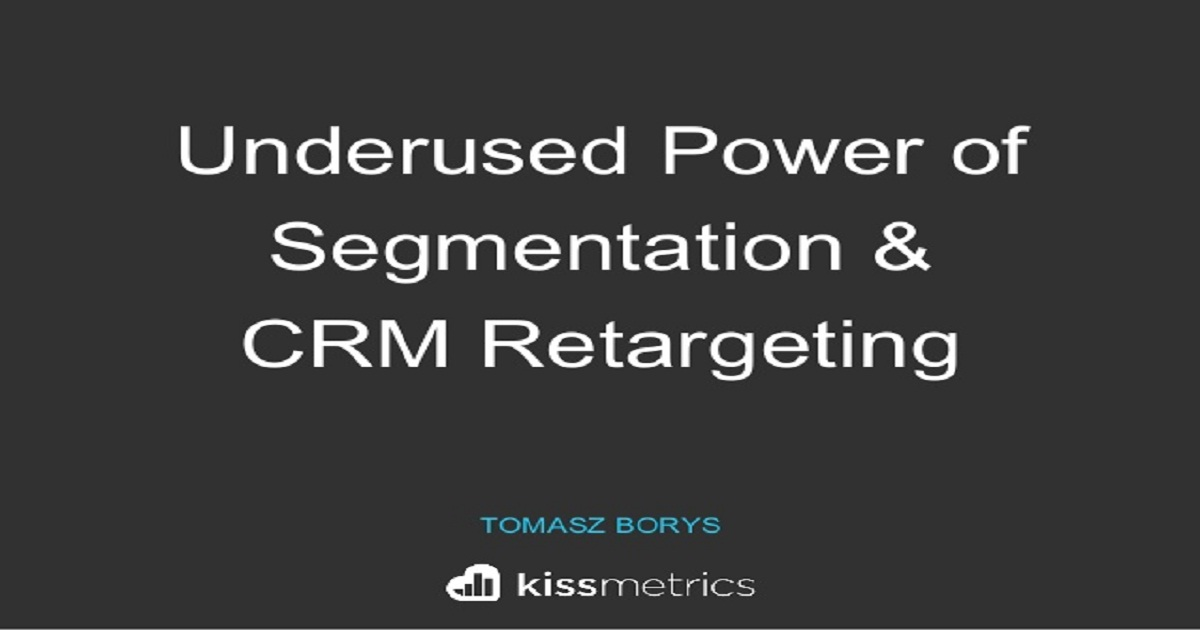The Underused Power of Segmentation and CRM Retargeting