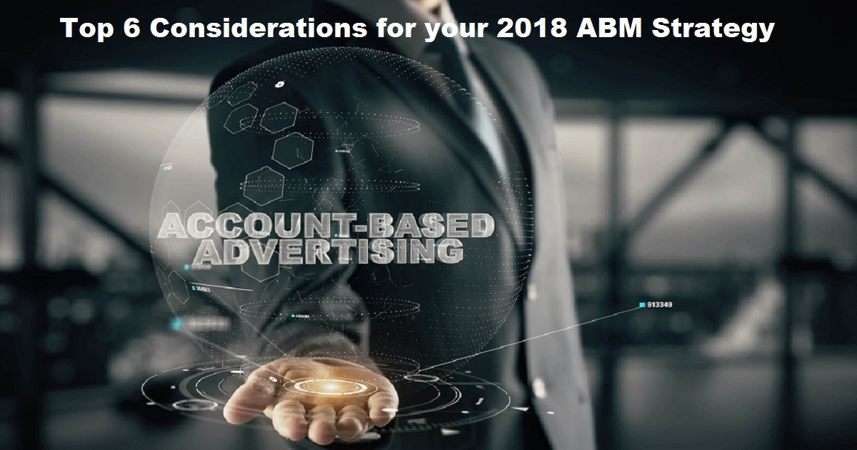 Top 6 Considerations for your 2018 ABM Strategy