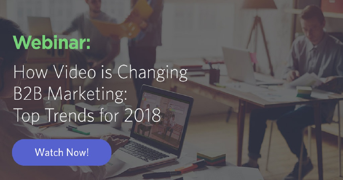 How Video is Changing B2B Marketing: Top Trends for 2018