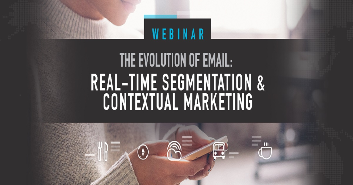 The Evolution of Email: Real-Time Segmentation & Contextual Marketing