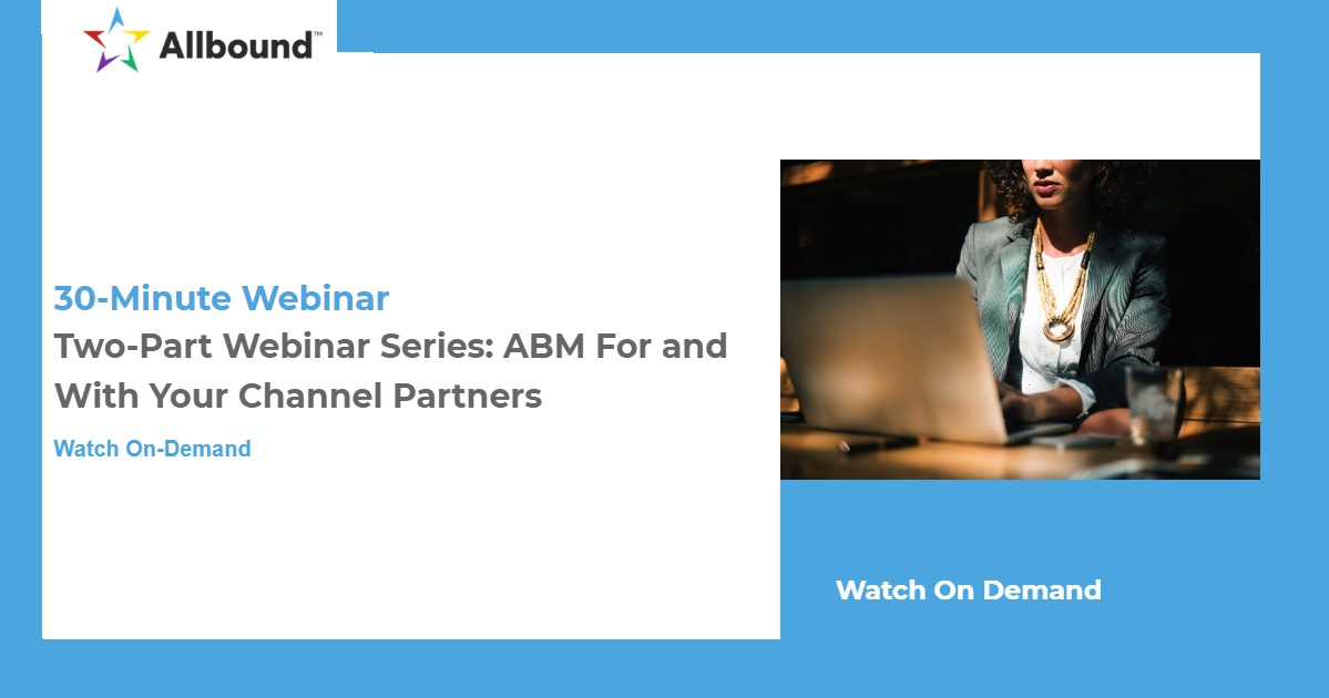 Two-Part Webinar Series: ABM For and With Your Channel Partners