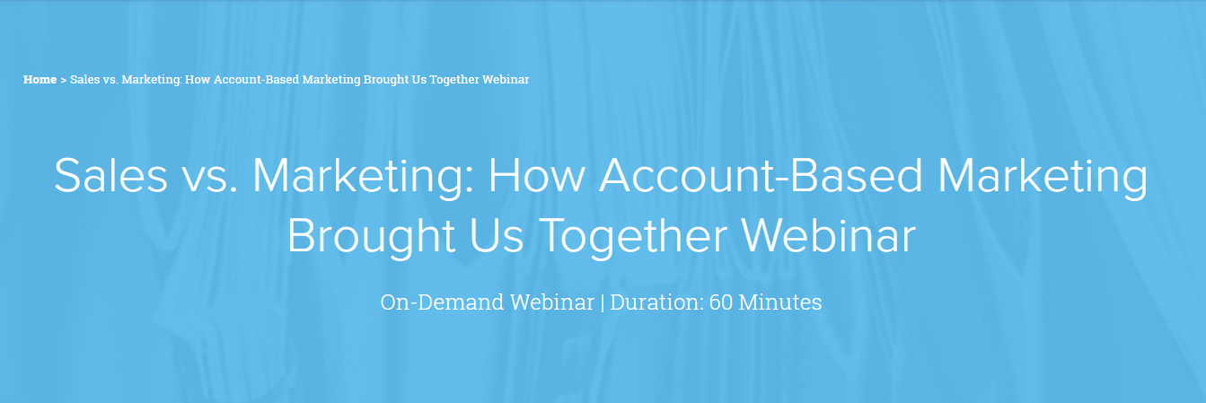 Sales vs. Marketing: How Account-Based Marketing Brought Us Together Webinar
