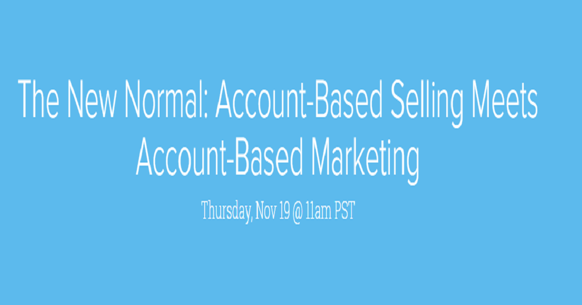 The New Normal: Account-Based Selling Meets Account-Based Marketing