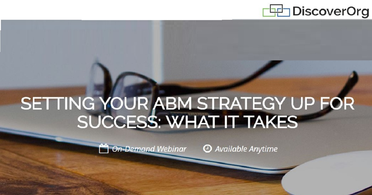 SETTING YOUR ABM STRATEGY UP FOR SUCCESS: WHAT IT TAKES