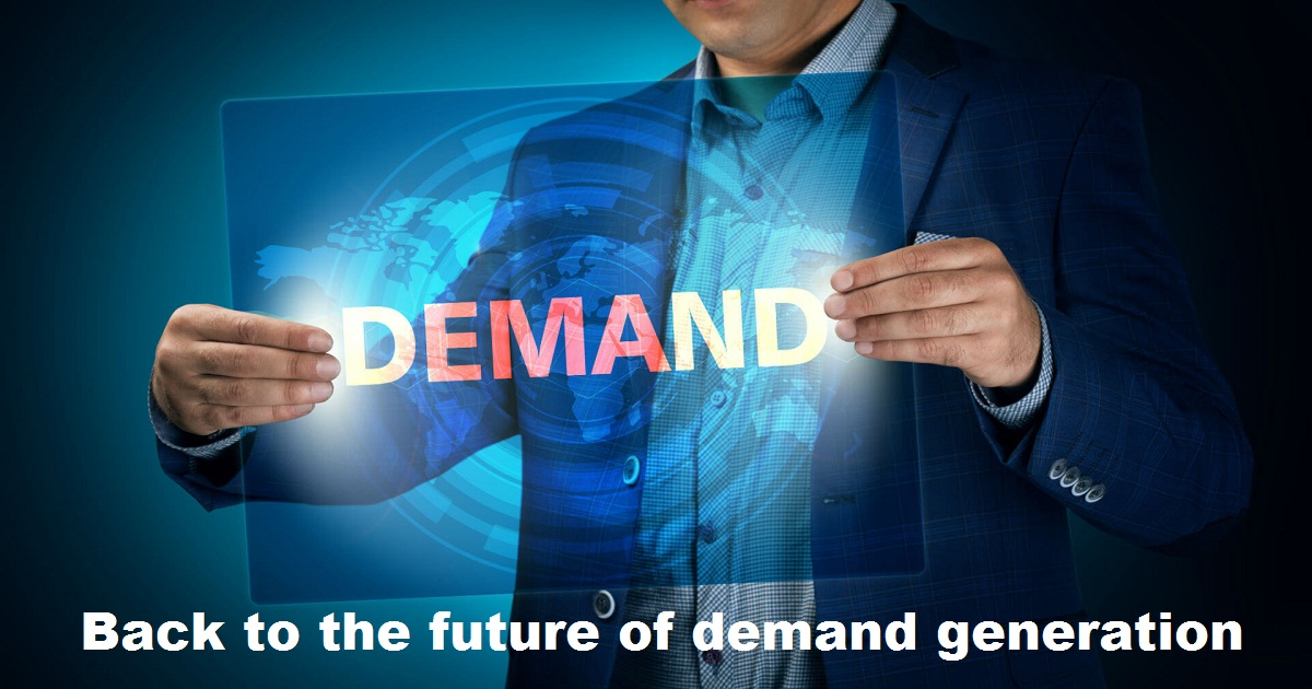 Back to the future of demand generation