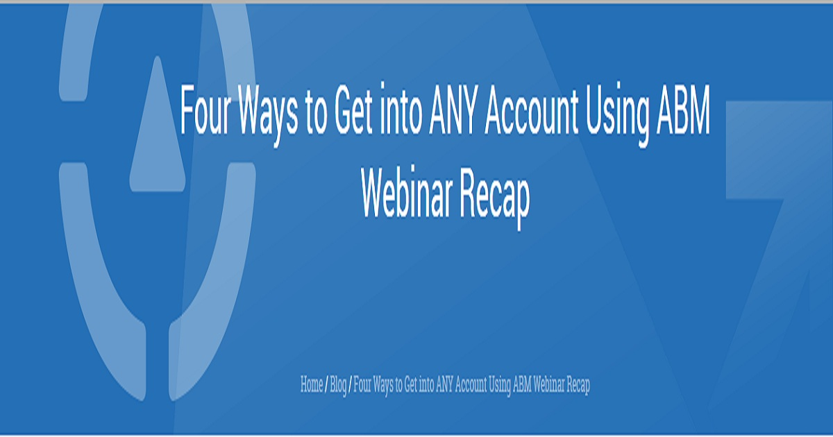 Four Ways to Get into ANY Account Using ABM Webinar Recap