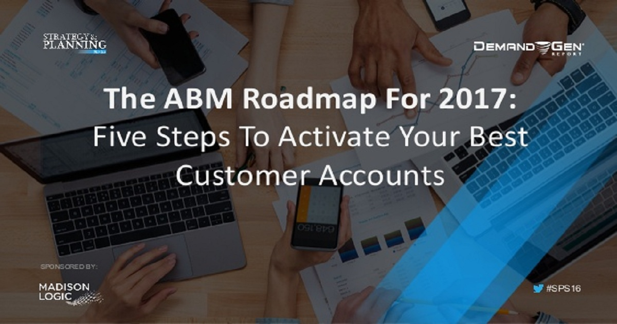 The ABM Roadmap For 2017: 5 Steps To Activate Your Best Customer Accounts