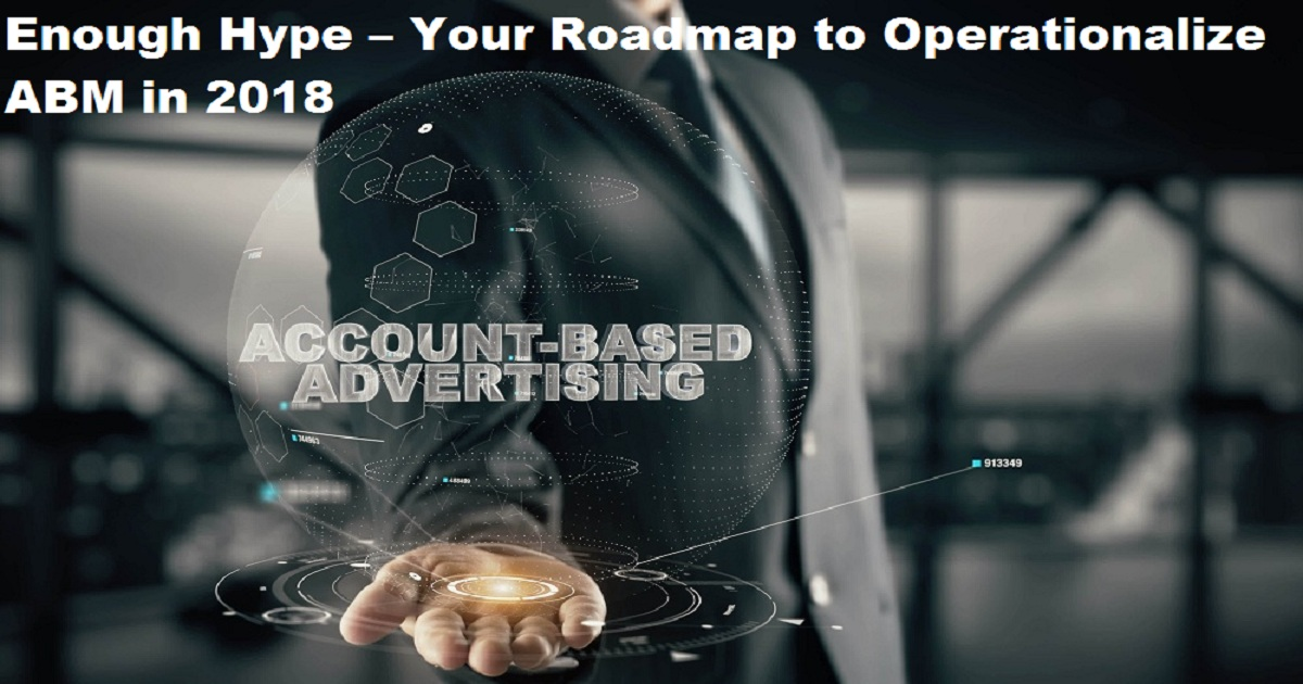 Enough Hype – Your Roadmap to Operationalize ABM in 2018