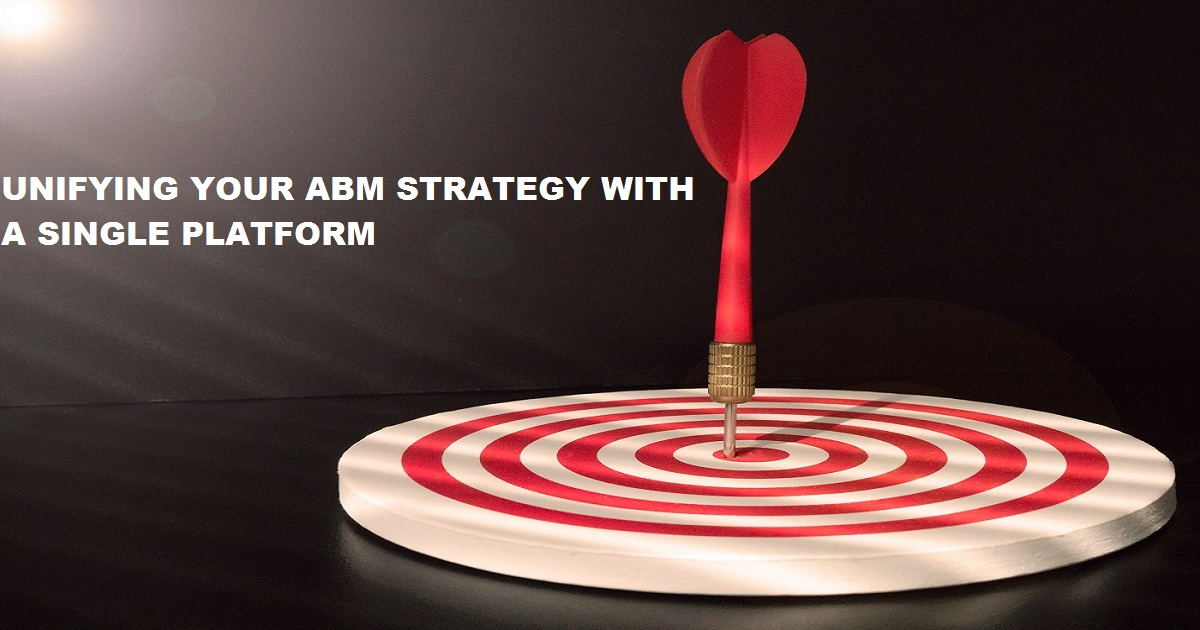 UNIFYING YOUR ABM STRATEGY WITH A SINGLE PLATFORM