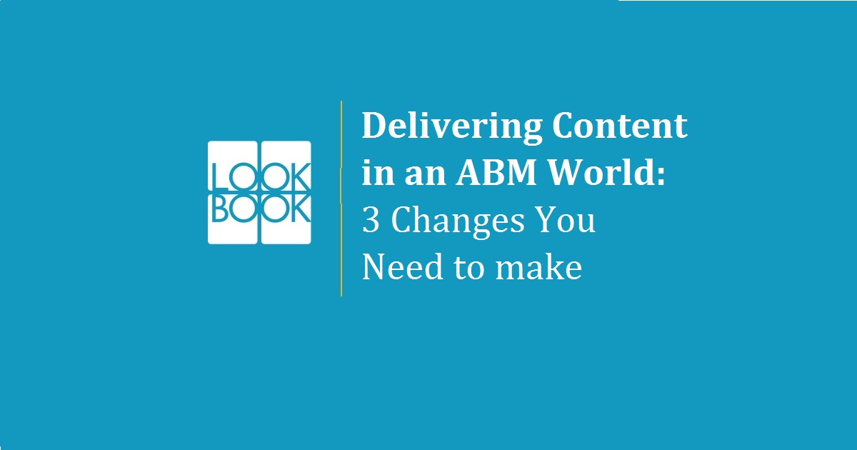 Delivering Content in an ABM World: 3 Changes You Need to make