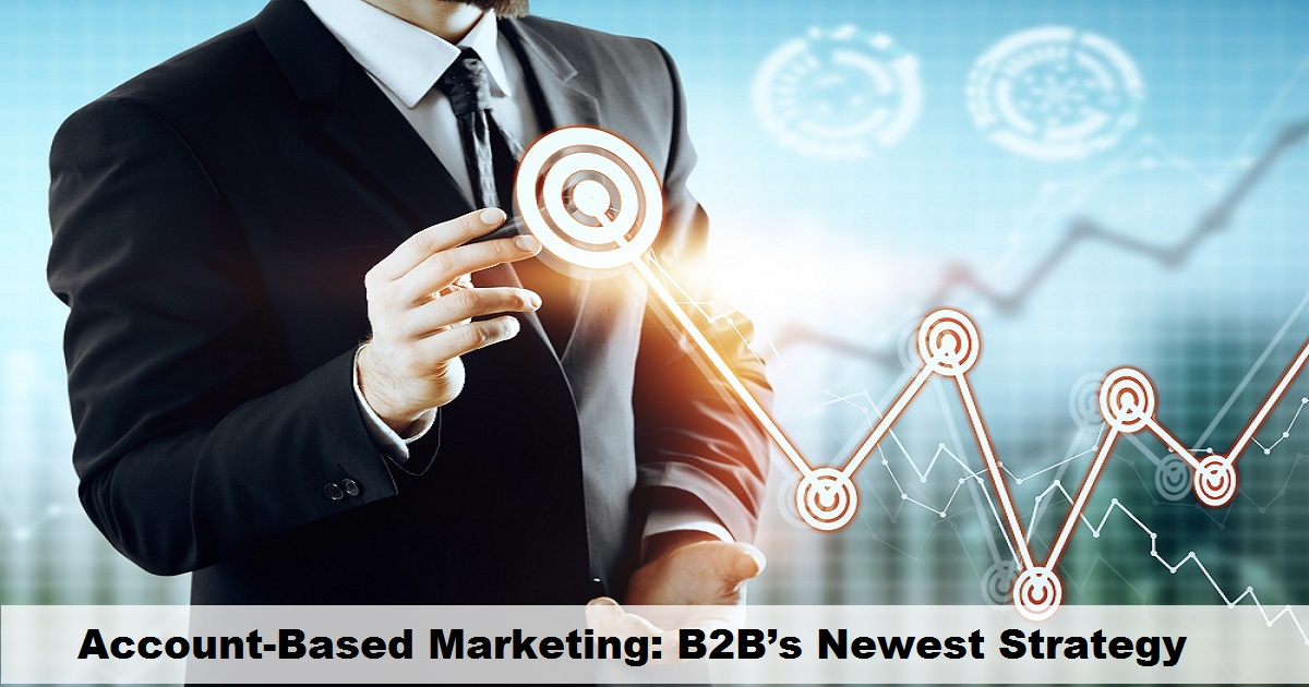 Account-Based Marketing: B2B's Newest Strategy