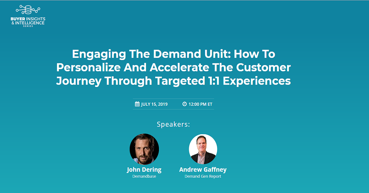 Engaging The Demand Unit: How To Personalize And Accelerate The Customer Journey Through Targeted 1:1 Experiences