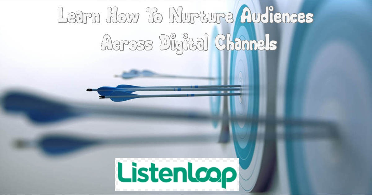 Learn How To Nurture Audiences Across Digital Channels