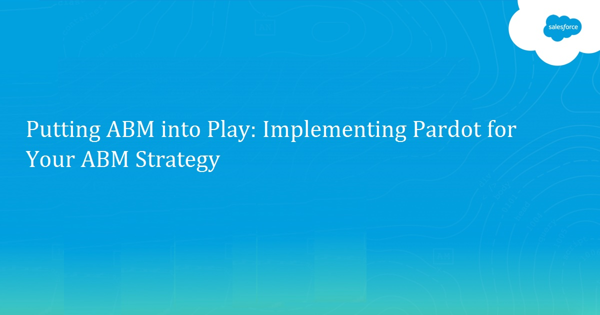 Putting ABM into Play: Implementing Pardot for Your ABM Strategy