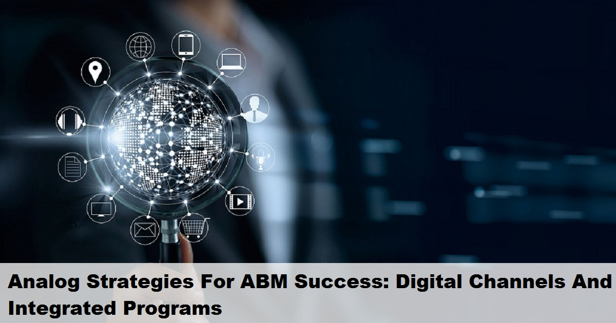 Analog Strategies For ABM Success: Digital Channels And Integrated Programs
