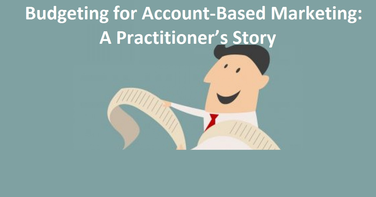 Budgeting for Account-Based Marketing: A Practitioner's Story