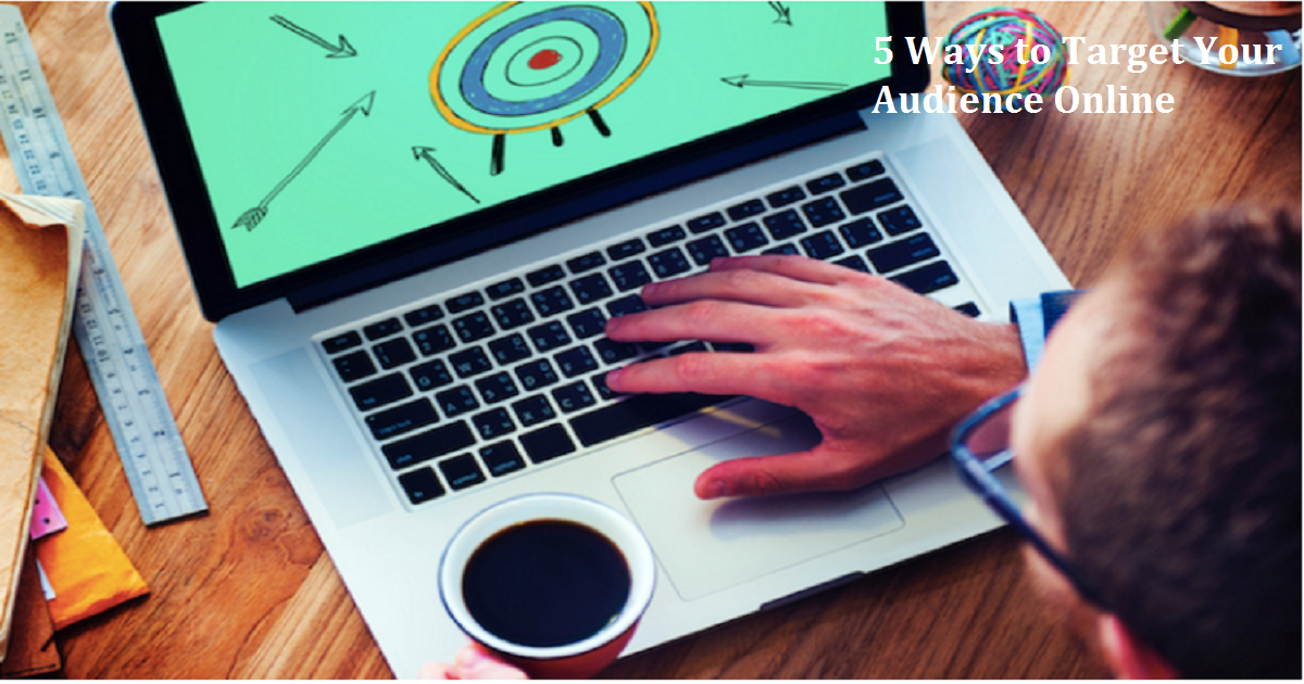 5 Ways to Target Your Audience Online