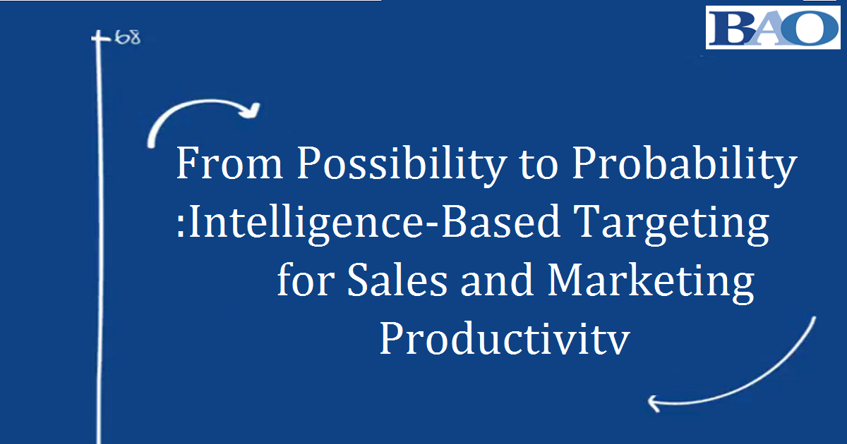 From Possibility to Probability: Intelligence-Based Targeting for Sales and Marketing Productivity