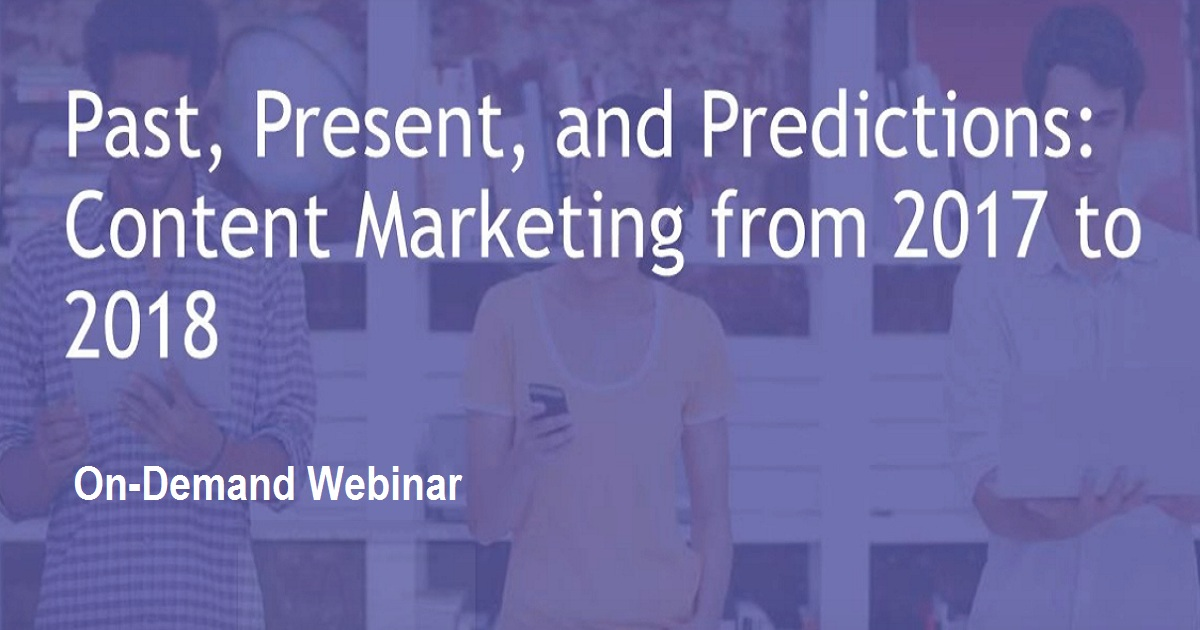 Past, Present, and Predictions: Content Marketing from 2017 to 2018