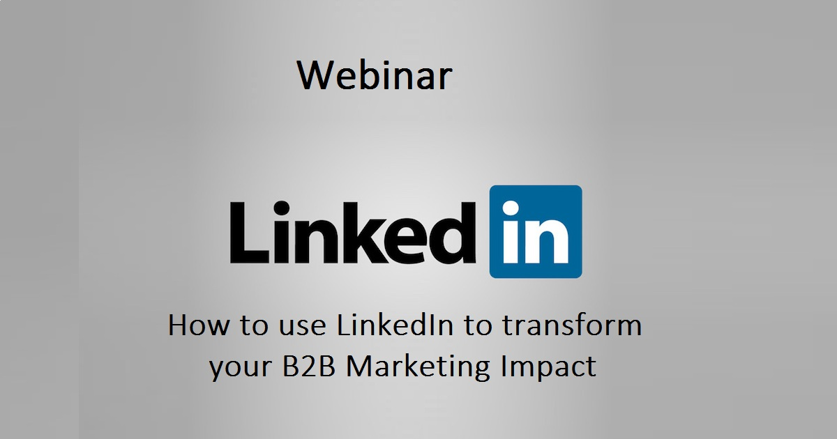 How to use LinkedIn to transform your B2B Marketing Impact