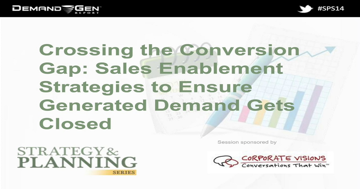 Crossing the Conversion Gap: Sales Enablement Strategies to Ensure Generated Demand Gets Closed