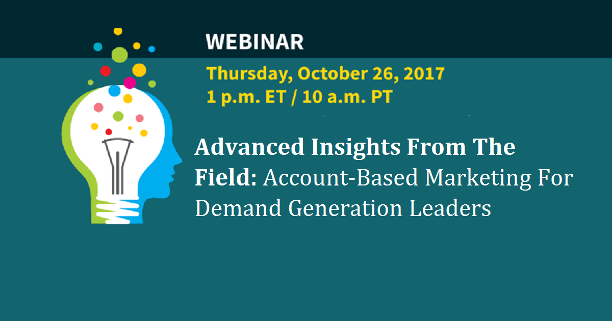 Webinar: Advanced Insights From The Field: Account-Based Marketing For Demand Generation Leaders