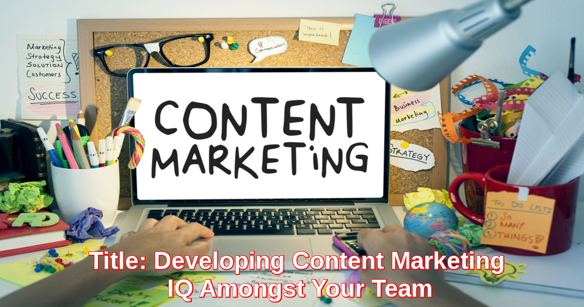 Developing Content Marketing IQ Amongst Your Team