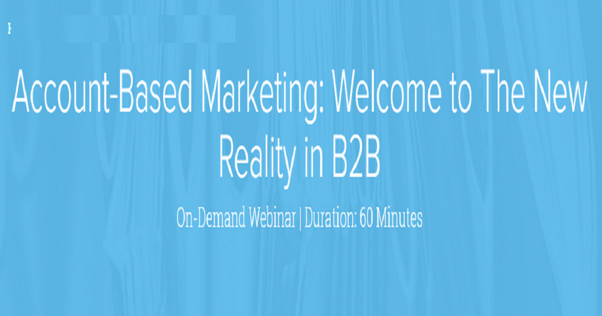 Account-Based Marketing: Welcome to The New Reality in B2B