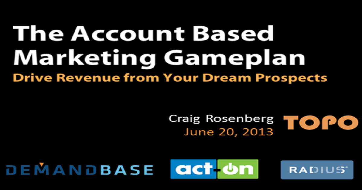 The Account Based Marketing Game Plan: Drive Revenue from your Dream Prospects