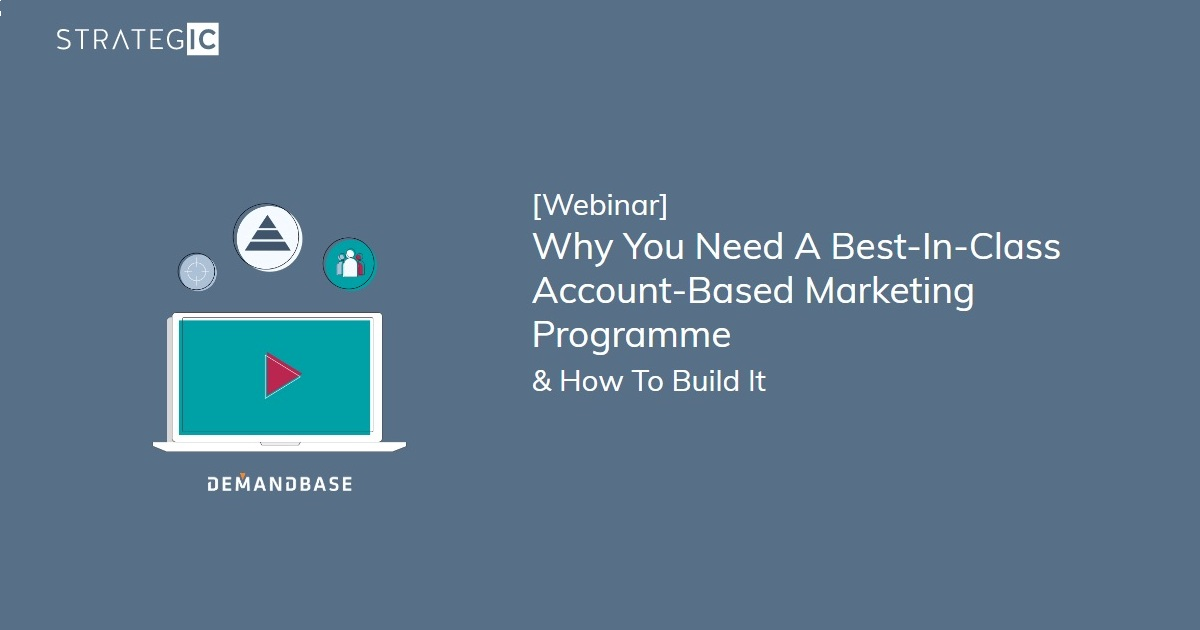 Why You Need A Best-In-Class Account-Based Marketing Programme