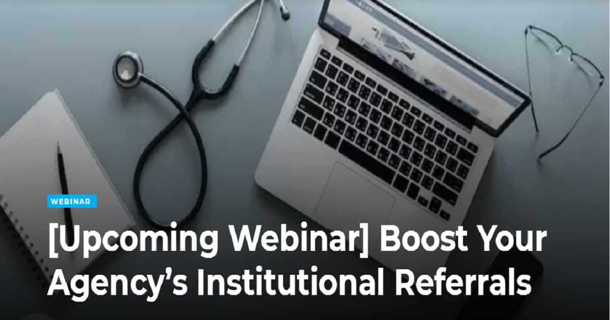 Boost Your Agency's Institutional Referrals