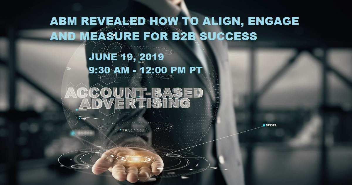 ABM REVEALED HOW TO ALIGN, ENGAGE AND MEASURE FOR B2B SUCCESS