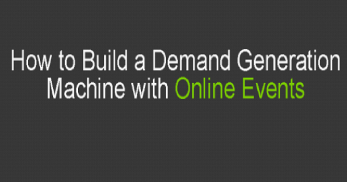 How to Build a Demand Generation Machine with Online Events