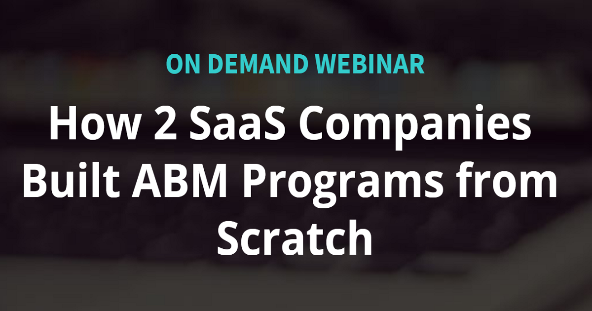 How 2 SaaS Companies Built ABM Programs from Scratch
