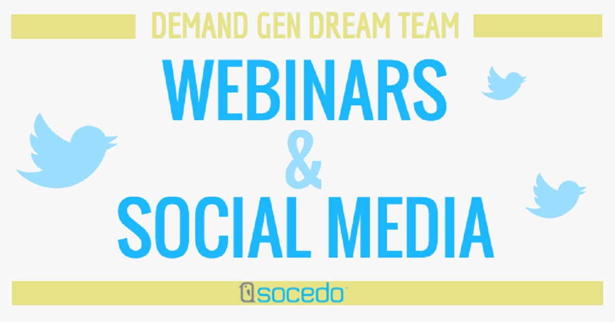 Demand Gen Dream Team: Webinars and Social Media
