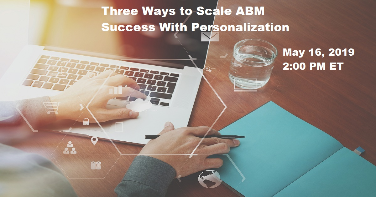 Three Ways to Scale ABM Success With Personalization