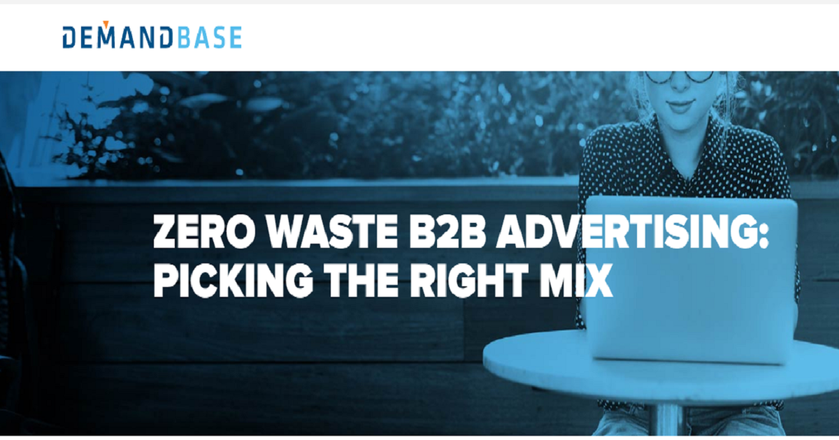 ZERO WASTE B2B ADVERTISING:  PICKING THE RIGHT MIX