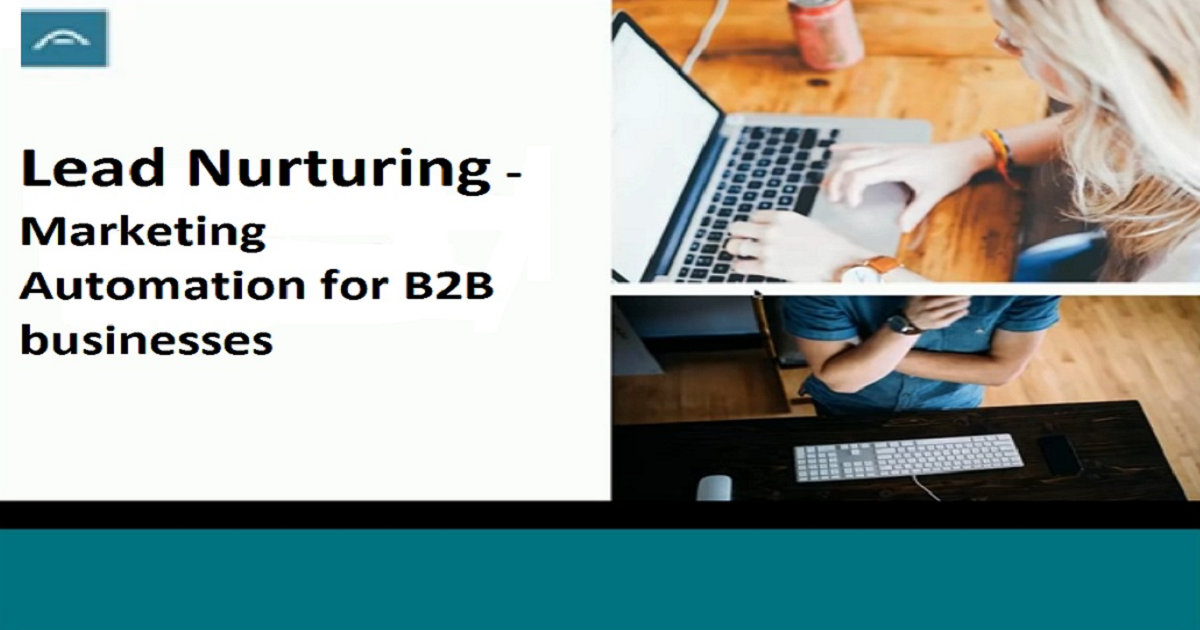 Lead Nurturing - Marketing Automation for B2B businesses