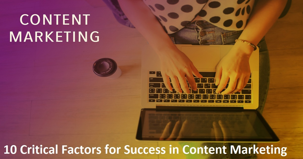 10 Critical Factors for Success in Content Marketing