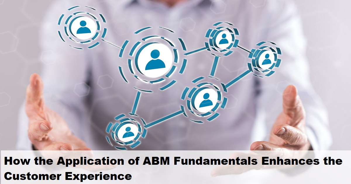 How the Application of ABM Fundamentals Enhances the Customer Experience
