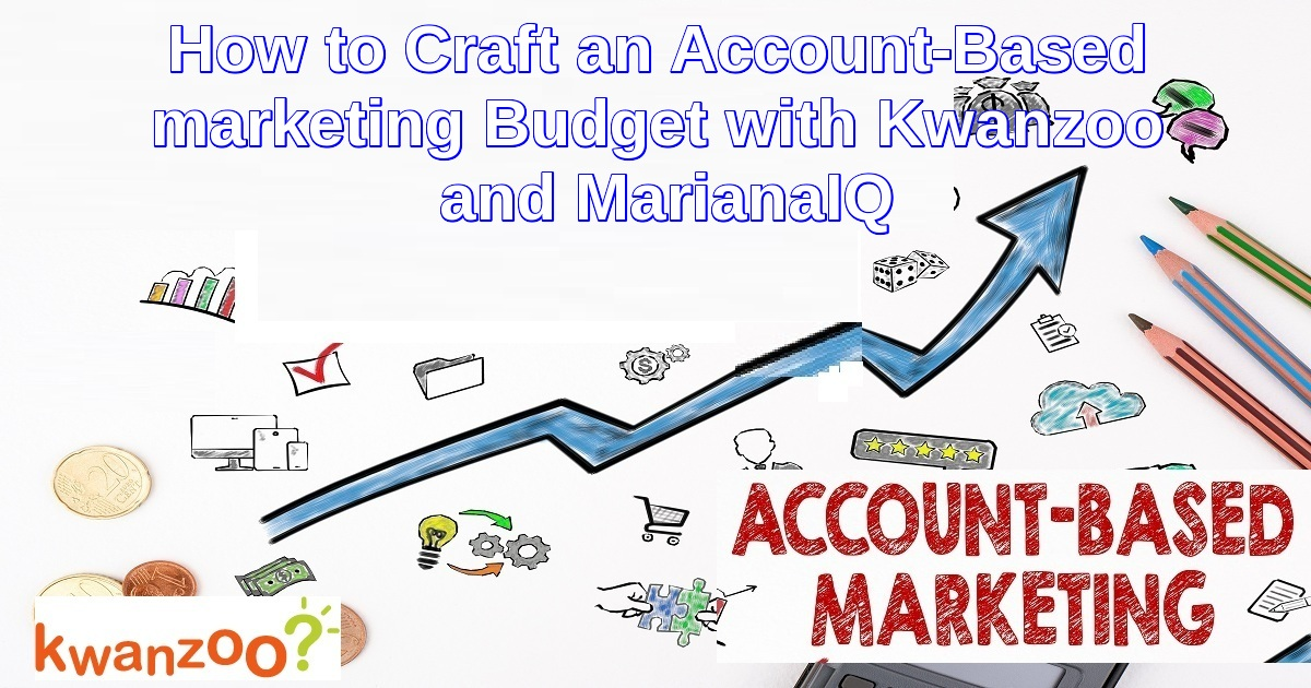 How to Craft an Account-Based Marketing Budget with Kwanzoo and MarianaIQ