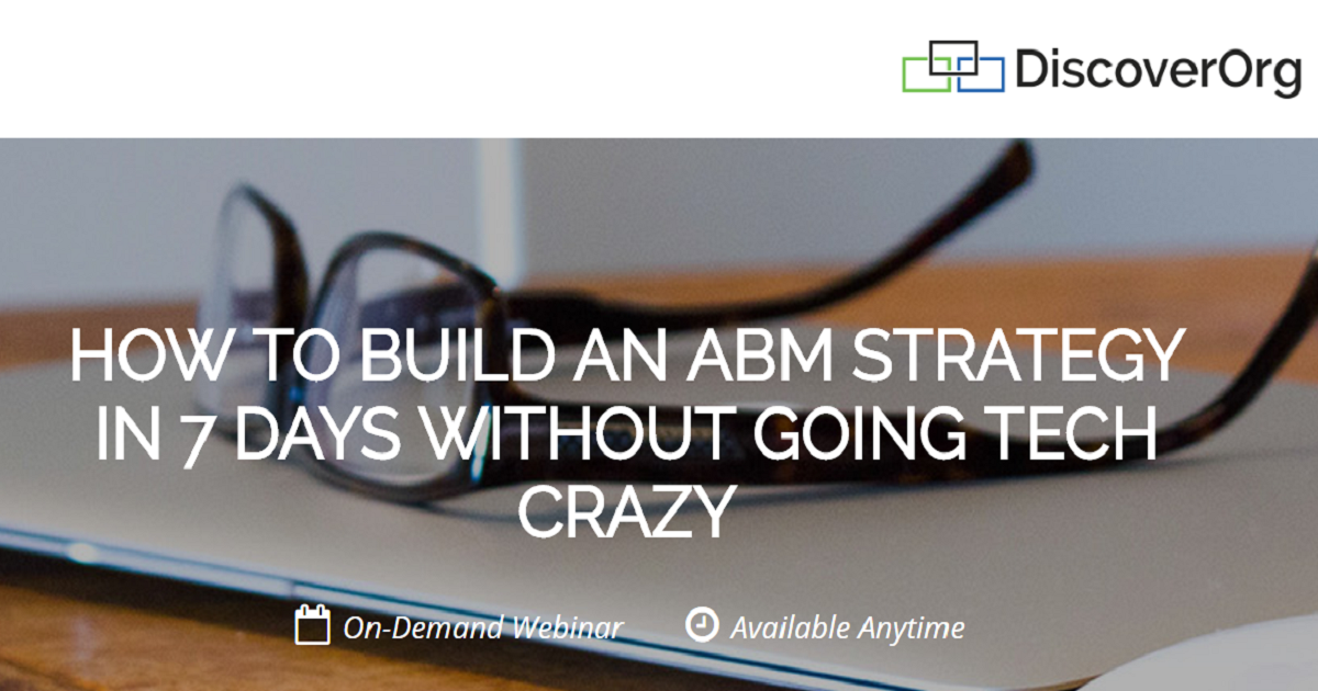 HOW TO BUILD AN ABM STRATEGY IN 7 DAYS WITHOUT GOING TECH CRAZY
