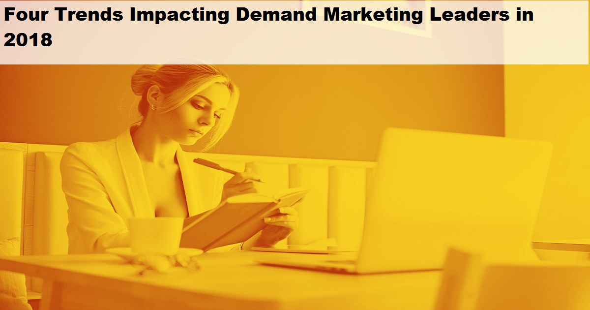 Four Trends Impacting Demand Marketing Leaders in 2018