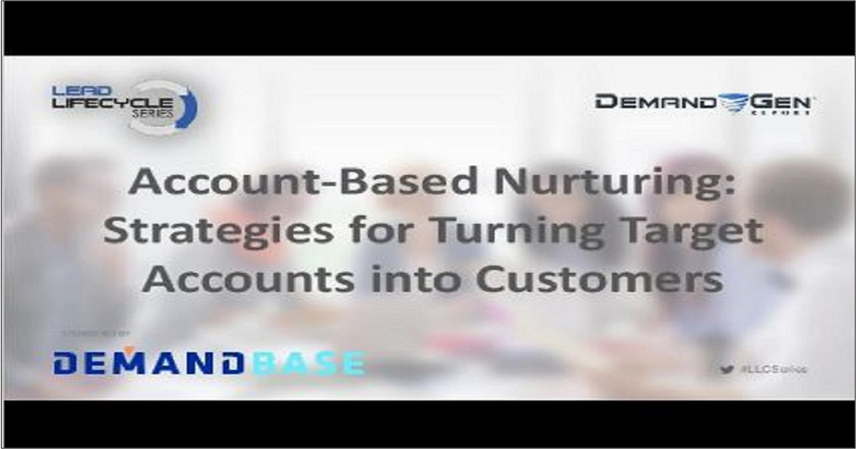 Account-Based Nurturing: Strategies for Turning Target Accounts into Customers